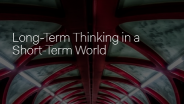 Long-Term Thinking in a Short-Term World